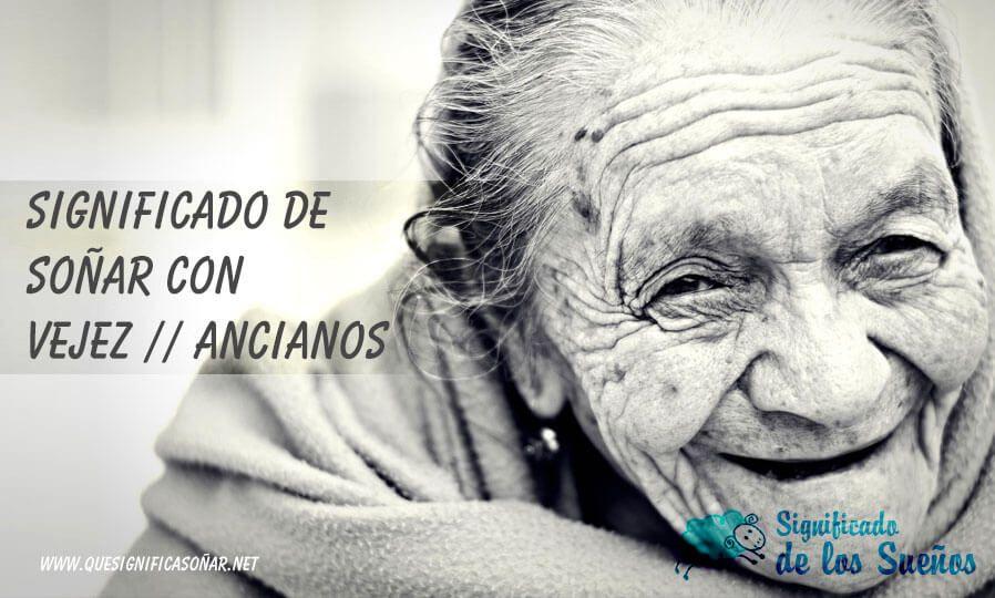 Soñar con vejez o ancianos