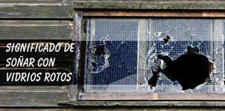 Soñar con vidrios rotos